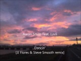 Aaron Smith Feat. Luvli - Dancin'JJ Flores &amp Steve Smooth remix