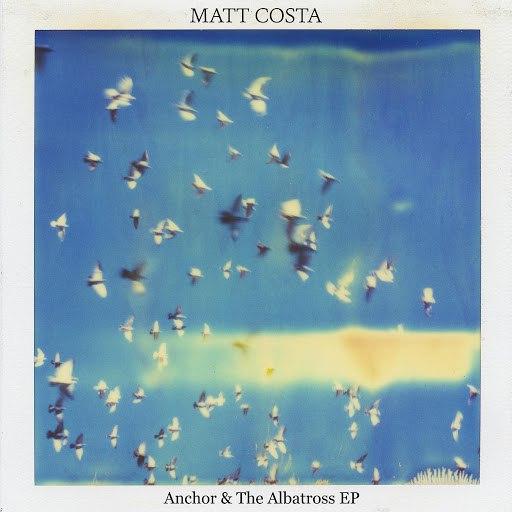 matt costa альбом Anchor & the Albatross - EP