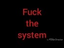 Fuck the system. Fuck the system.