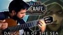 WORLD OF WARCRAFT Warbringers Jaina Daughter of the Sea Classical Guitar Cover BeyondTheGuitar