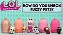 LOL Surprise! | How Do You Unbox Fuzzy Pets? | LOL Surprise Makeover Series