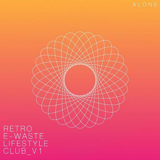 ALONE альбом Retro E-Waste Lifestyle Club V1