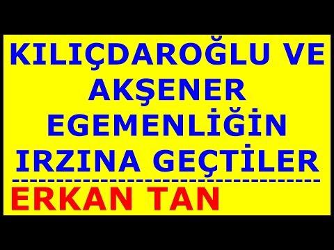 Kılıçdaroğlu ve Akşener Egemenliğin Irzına Geçtiler - ERKAN TAN