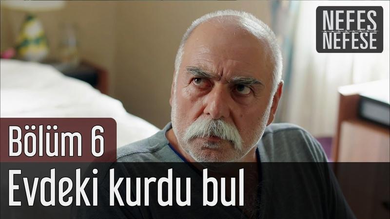 Nefes Nefese 6. Bölüm - Evdeki Kurdu Bul