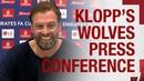 Jürgen Klopp's pre-FA Cup press conference   Wolves