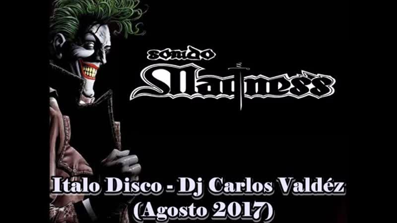 Italo Disco - Dj Carlos Valdez (agosto 2017)