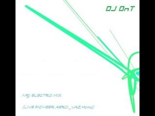 dj dnt - ELECTRO NRJ MIX (LIVE PIONEER AERO VAZHome) 2k13