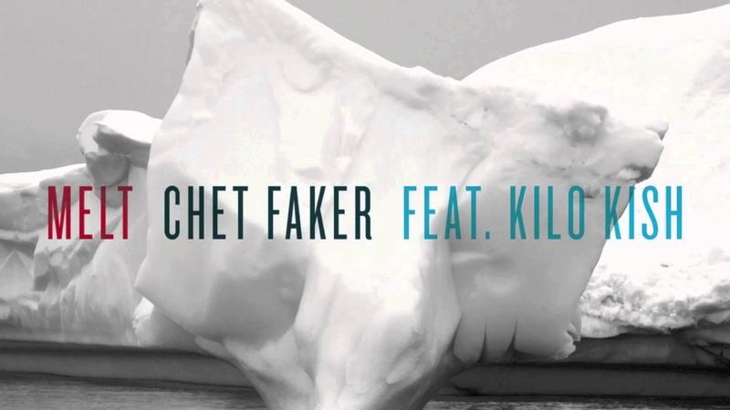 Chet Faker - Melt feat. Kilo Kish