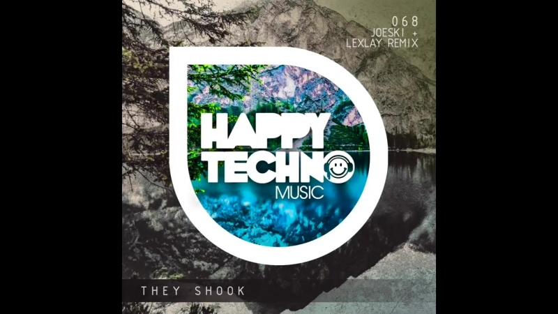 Joeski ★ they shook ★ lexlay remix ★ happy techno music