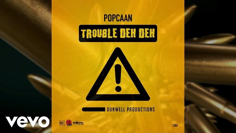 Popcaan - Trouble Deh Deh (Official Audio)