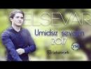 Elsevar Umidsiz Sevgim SUPER XIT OLACAQ