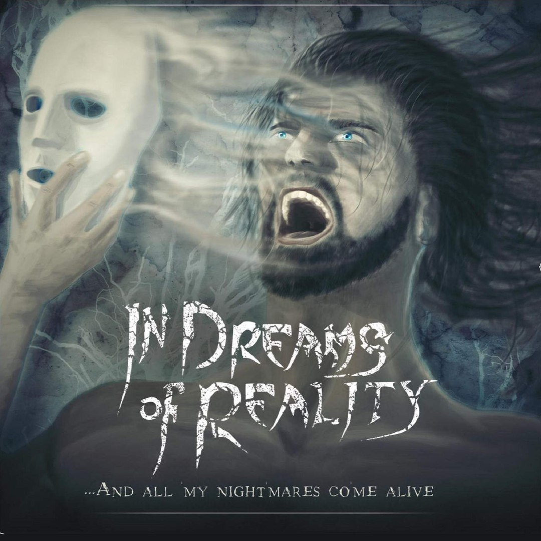 In Dreams Of Reality - ...And All My Nightmares Come Alive (2016)