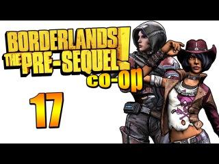 Borderlands: The Pre-Sequel! - Прохождение на русском - Кооператив [#17]