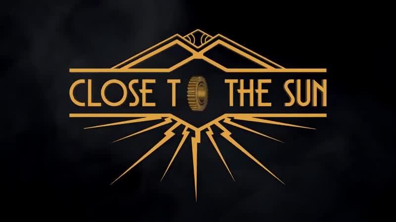 Close to the Sun Announcement Trailer
