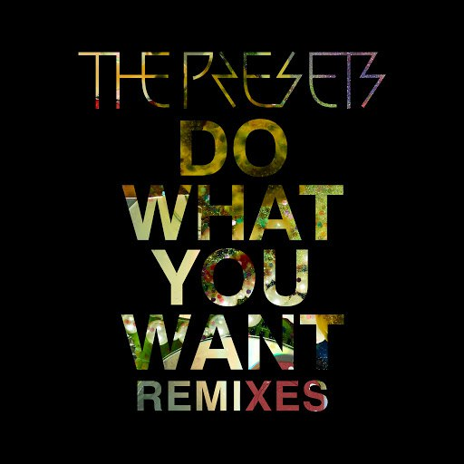 The Presets альбом Do What You Want (Remixes)