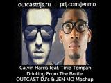Calvin Harris feat. Tinie Tempah vs Italian House Mafia  Drinking From The Bottle (OUTCAST DJ's &amp JEN MO Mashup)