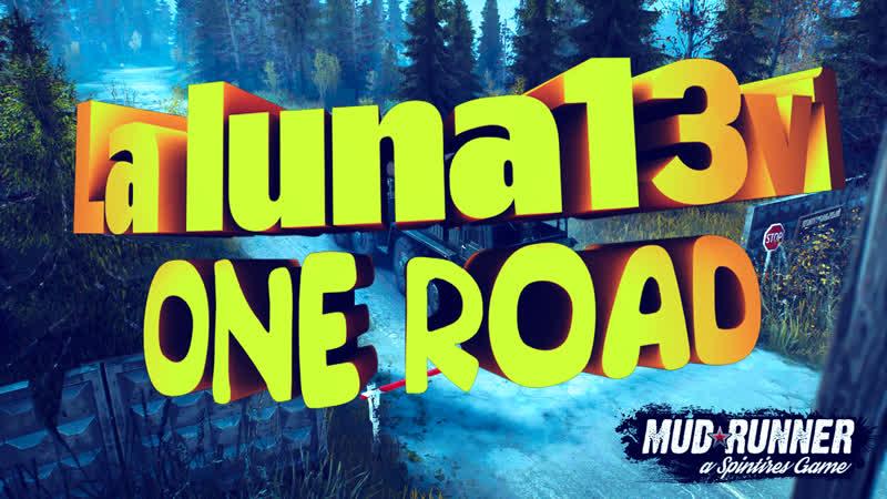 Spintires: MudRunner La luna13v1 ONE ROAD