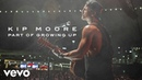 Kip Moore - Part Of Growing Up (Audio)