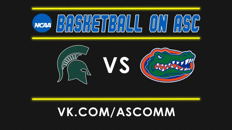 NCAAM | Michigan State VS Florida