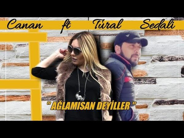 Tural Sedali Ft Canan - Aglamisan 2019 (Yep Yeni Xit)