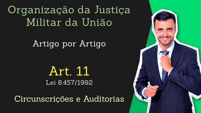 STM - Superior Tribunal Militar - Lei 8.457/92 - [Organização da Justiça Militar] Art. 11