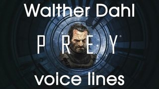 [Prey] All voice lines for Walther Dahl