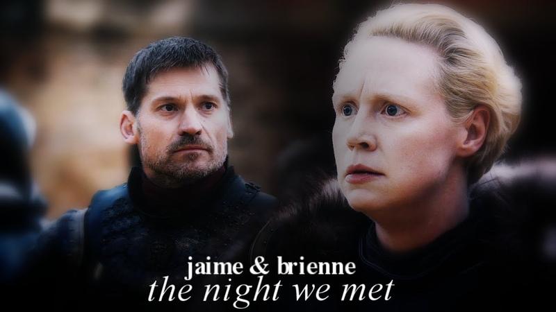 Jaime and brienne ► the night we met (7x07)