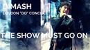 Dimash Kudaibergen [ THE SHOW MUST GO ON ] London DQ Concert (No Duplication Allowed)