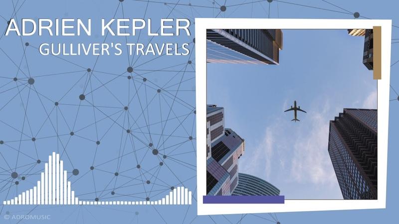 Adrien Kepler - Gulliver's travels | Melodic House Techno