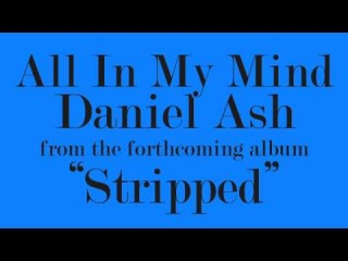 All In My Mind - Daniel Ash (2014) from Stripped