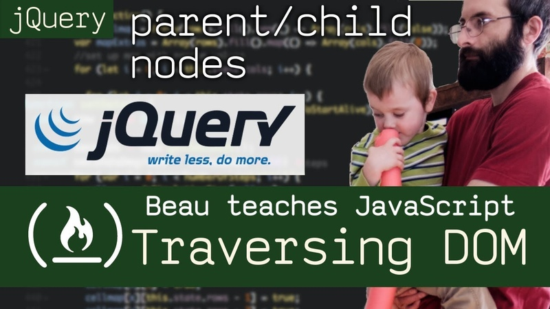 JQuery: Dom Traversal (find parent and child nodes) - Beau teaches JavaScript