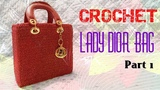 How to Crochet Lady Dior Bag part 1 - H