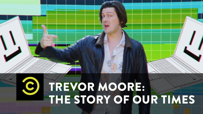 Trevor Moore The Story of Our Times My Computer Just Became Self Aware Uncensored