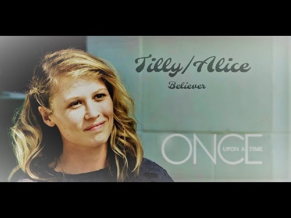 OUAT || Alice/Tilly - Believer