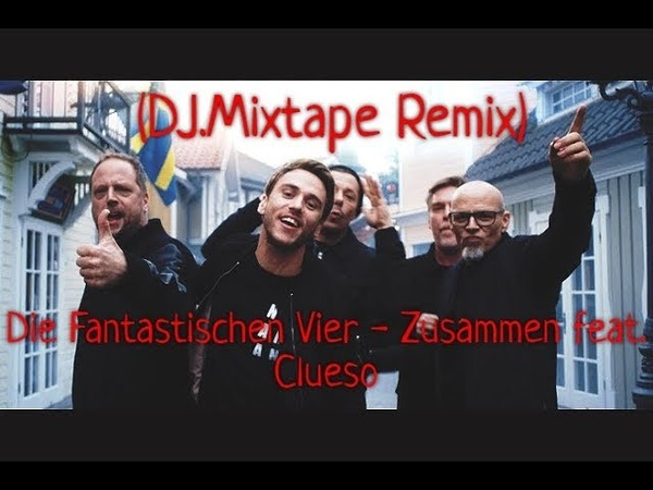 Die Fantastischen Vier - Zusammen feat Clueso (DJ Mixtape Remix)