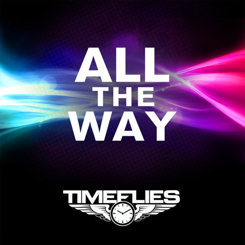 Timeflies – All The Way