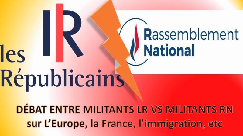 DÉBAT MILITANTS LR VS RN SUR LA FRANCE L'EUROPE ETC