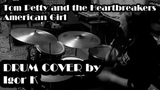 Tom Petty and the Heartbreakers - American Girl (Igor K Drum Cover)