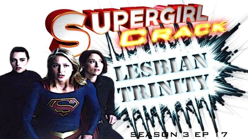 SUPERGIRL CRACK 3X17 LesbianTrinity