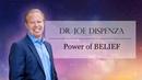 Dr. Joe Dispenza   Power of Belief