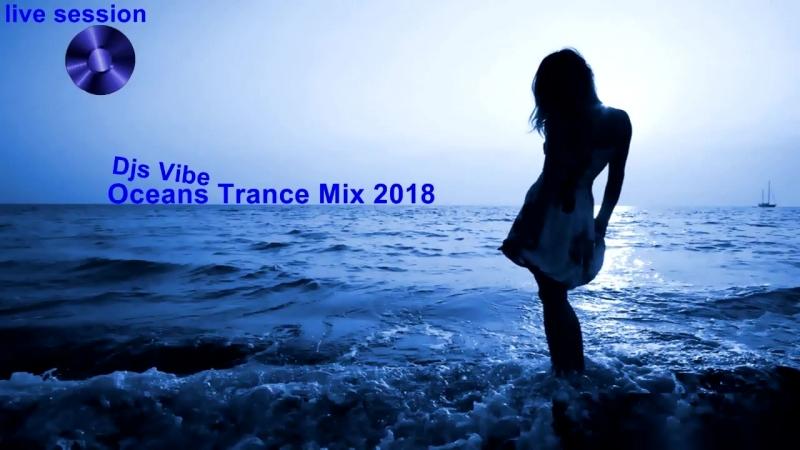 Djs Vibe Oceans Trance Mix 2018 live session