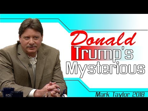 Mark Taylor Prophecy 2018 - Donald Trump's Mysterious- Mark Taylor 2018 Update