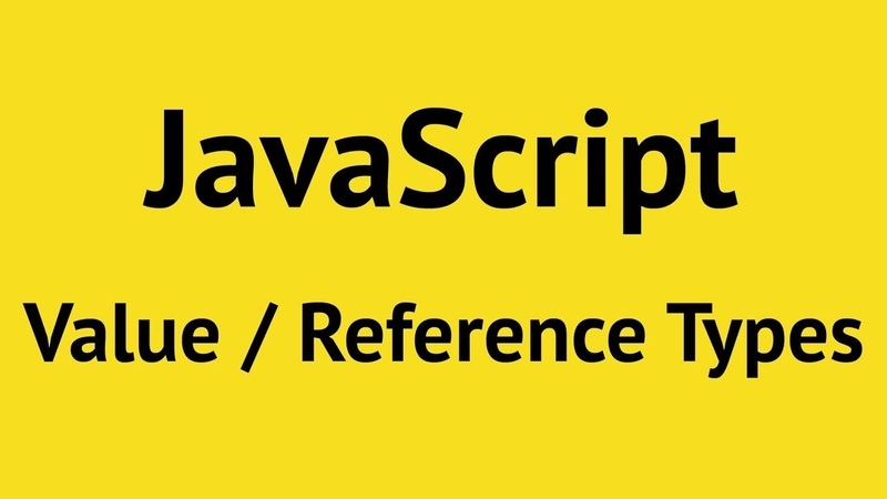 JavaScript Value vs Reference Types