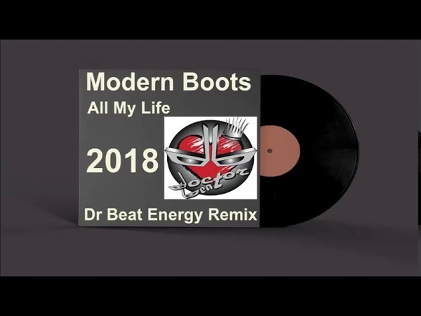Modern Boots All My Life Dr Beat Energy Remix 2018