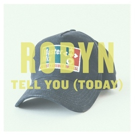 Robyn альбом Tell You (Today) - Single