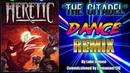 Heretic The Citadel Dance Remix