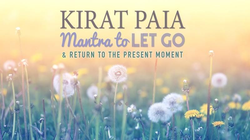 KIRAT PAIA - Mantra Meditation to LET GO Return to Present Moment | 11 Mins of Meditation