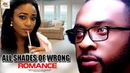 ALL SHADES OF WRONG ROMANCE - 2018 NIGERIAN MOVIES | NIGERIAN NOLLYWOOD | FULL MOVIES