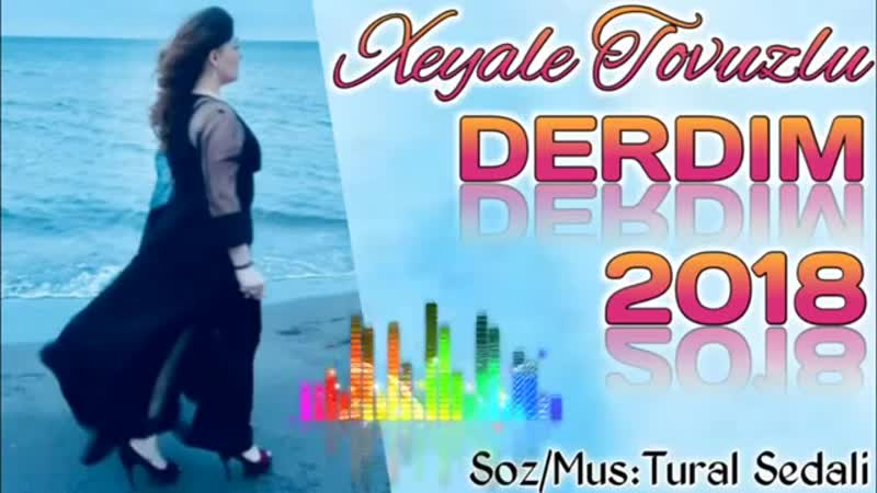 Xeyale Tovuzlu Derdim 2018 Cox Super Mahni mp4