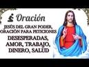 ORACIÓN JESÚS DEL GRAN PODER PARA PETICIONES DESESPERADAS AMOR TRABAJO DINERO SALUD